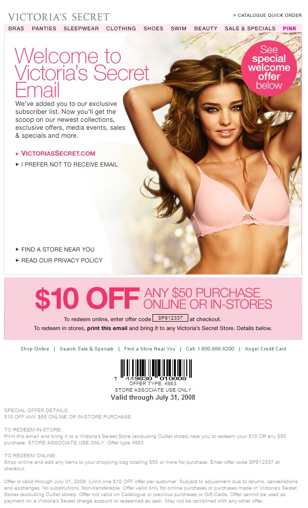 Victoria's Secret: $10 off any $50 purchase . Expires 7-31-08